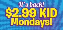 $2.99 Kid Mondays Offer