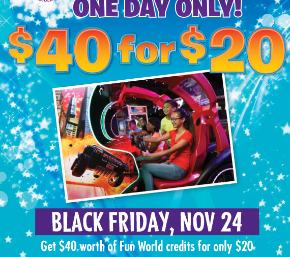 Black Friday, Nov. 24. Get $40 worth of Fun World credits for only $20.