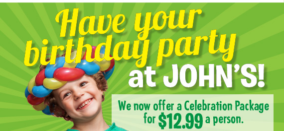 Have your birthday party at JOHN'S! Celebrate with family and friends–we can accommodate large groups for birthdays and other events!