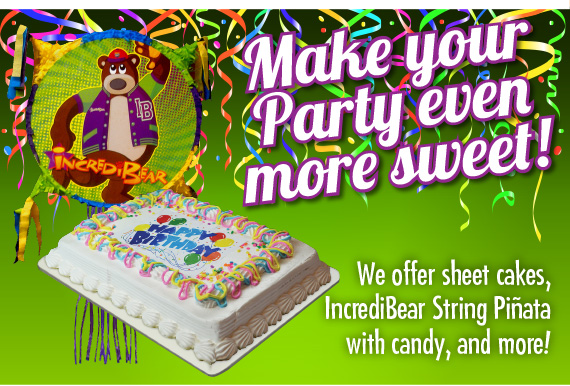 Make your Party even more sweet! We offer sheet cakes, IncrediBear String Piñata with candy, and more!