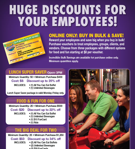 Huge Discounts for Your Employees! Online Only: Buy in Bulk & Save! Purchase vouchers to treat employees, groups, clients and vendors. Choose from three packages with different options for food and fun starting at $8 per voucher.