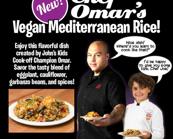 Chef Omar's Vegan Mediterranean Rice! Enjoy this flavorful dish created by John's Kids Cook-off Champion Omar. Savor the tasty blend of eggplant, cauliflower, garbanzo beans, and spices!