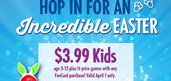3.99 Kids aged 3-12 plus half price games with any FunCard purchase. Valid April 1 only.