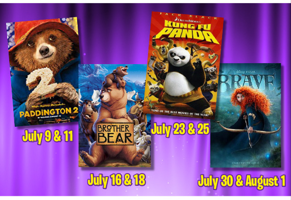 Paddington 2 July 9 & 11 Brother Bear July 16 & 18 Kung Fu Panda July 23 & 25 Brave July 30 & August 1