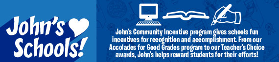 Johns Community Incentive program gives schools fun incentives for recognition and accomplishment. Johns helps reward students for their efforts.
