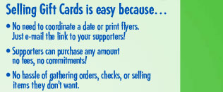 No need to coordinate a date or print flyers. Just email, Supporters can purchase any amount no fees or commitments, No hassle gathering orders, checks or selling items they don't want.
