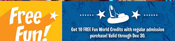 Get 10 Free Fun World Credits with reg admission purchase. Valid through Sept. 30.