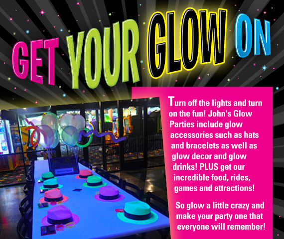Get Your GLOW On! John's Glow Parties include: glow hats and bracelets, glow decor and glow drinks. PLUS get our incredible food, rides, games and attractions!