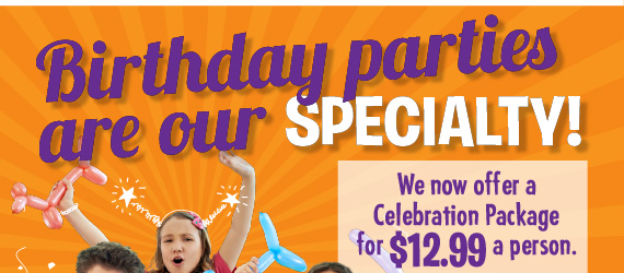 Birthday parties are our specialty! We now offer a Celebration Package for $12.99 a person. Pricing in Newark varies.
