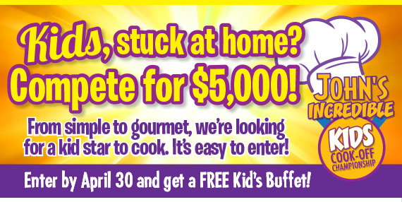 Kids, stuck at home? Compete for $5,000! From simple to gourmet, we're looking for a kid star to cook. It's easier to enter! Enter by April 30 and get a free Kid's buffet!