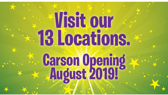 Visit our 13 Locations. Carson Opening August 2019!