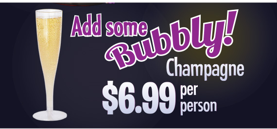 Add some Bubbly! Champagne $6.99 per person