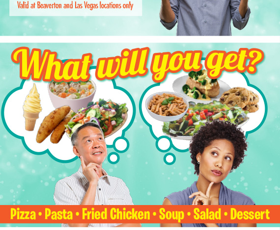 What will you get ? Pizza • Pasta • Fried Chicken • Soup • Salad • Dessert