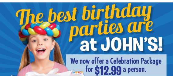 The best birthday parties are at John's! We now offer a Celebration Package for $12.99 a person. Pricing in Newark varies.