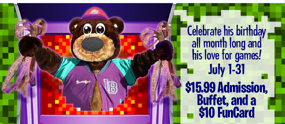Celebrate his birthday all month long and his love for games! July 1-31 $15.99 Admission, Buffet, and a $10 FunCard