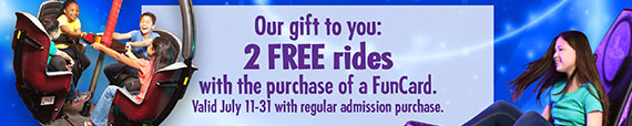 with the purchase of a FunCard. Valid July 11-31 with reg admission purchase.
